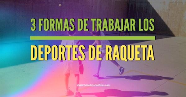 3 formas de trabajar los deportes de raqueta en educación física