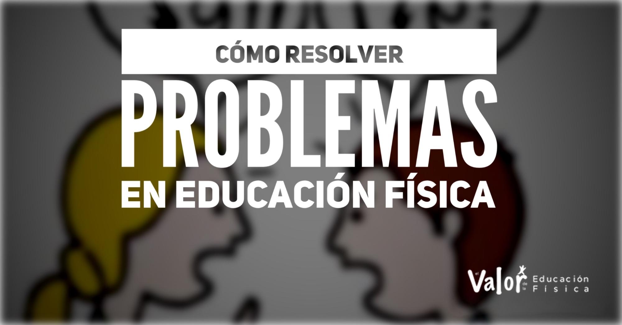 Cómo resolver problemas en Educación Física