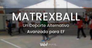 nuevo deporte alternativo avanzado para educación física matrexball
