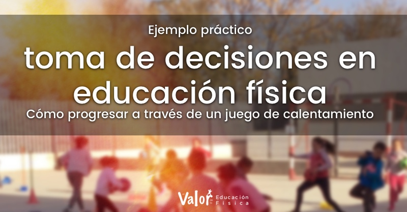 Cómo mejorar la toma de decisiones en educación física. Ejemplo práctico