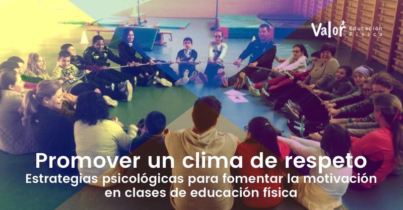 Estrategias psicológicas para fomentar la motivación en educación física promover un clima de respeto
