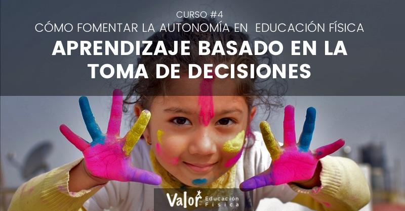 como fomentar la autonomía en educación física a través del aprendizaje basado en la toma de decisiones