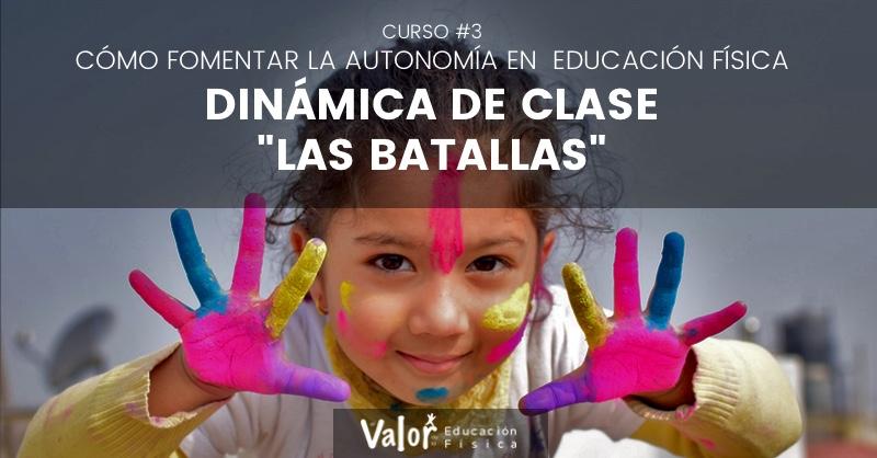 dinámica de clase las batallas para fomentar la autonomía en educación física