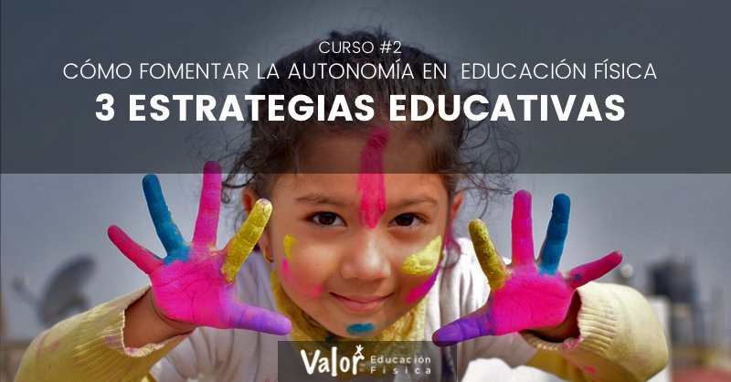 estrategias educativas para fomentar la autonomía en educación física
