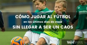 estrategias metodológicas para jugar al fútbol en los últimos días de clase