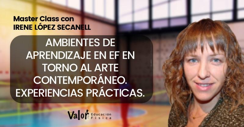 ambientes de aprendizaje y arte comtemporáneo, Master Class con Irene López Secanell