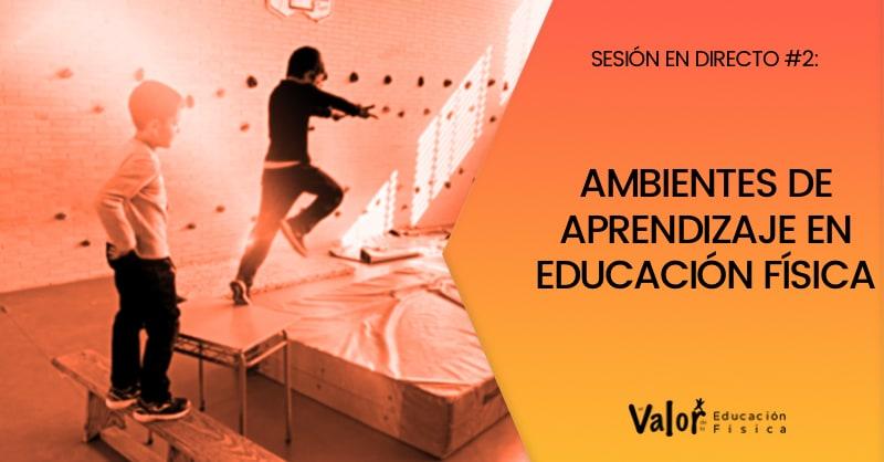ambientes de aprendizaje en educación física sesión en directo