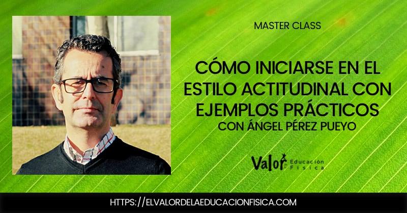 cómo iniciarse en el estilo actitudinal a través de ejemplos prácticos con Ángel Pérez Pueyo
