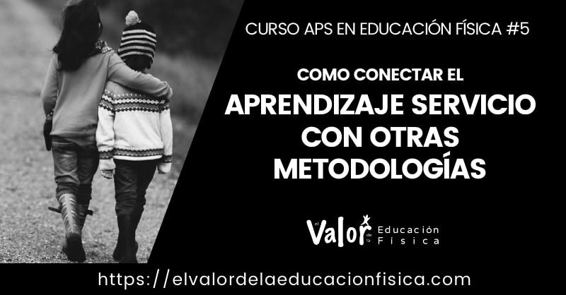 aprendizaje servicio y otras metodologías, como se híbridan y conectan en educación física